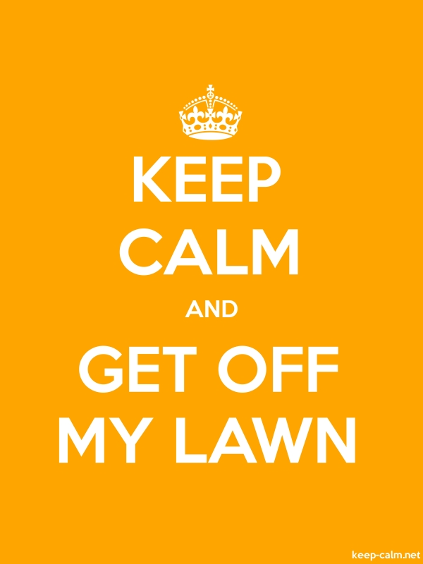 KEEP CALM AND GET OFF MY LAWN - white/orange - Default (600x800)