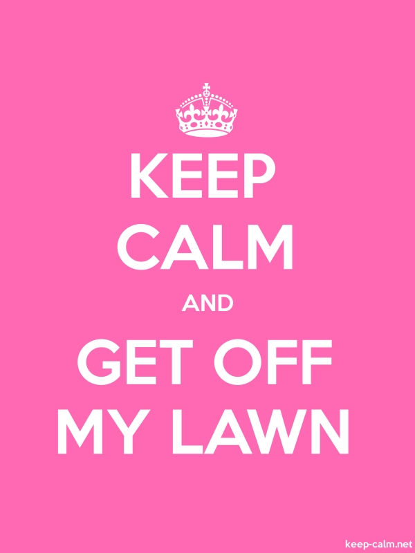 KEEP CALM AND GET OFF MY LAWN - white/pink - Default (600x800)