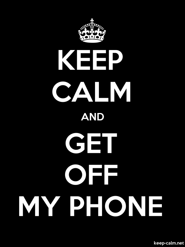 KEEP CALM AND GET OFF MY PHONE - white/black - Default (600x800)