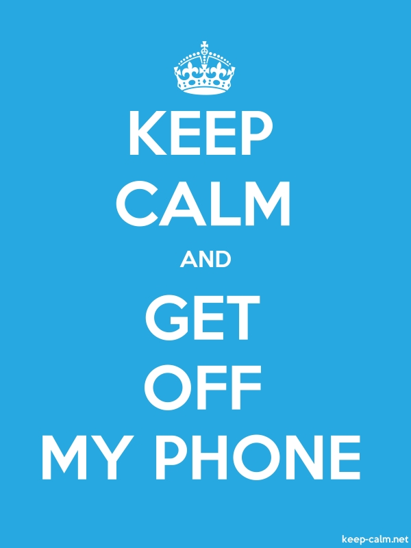 KEEP CALM AND GET OFF MY PHONE - white/blue - Default (600x800)