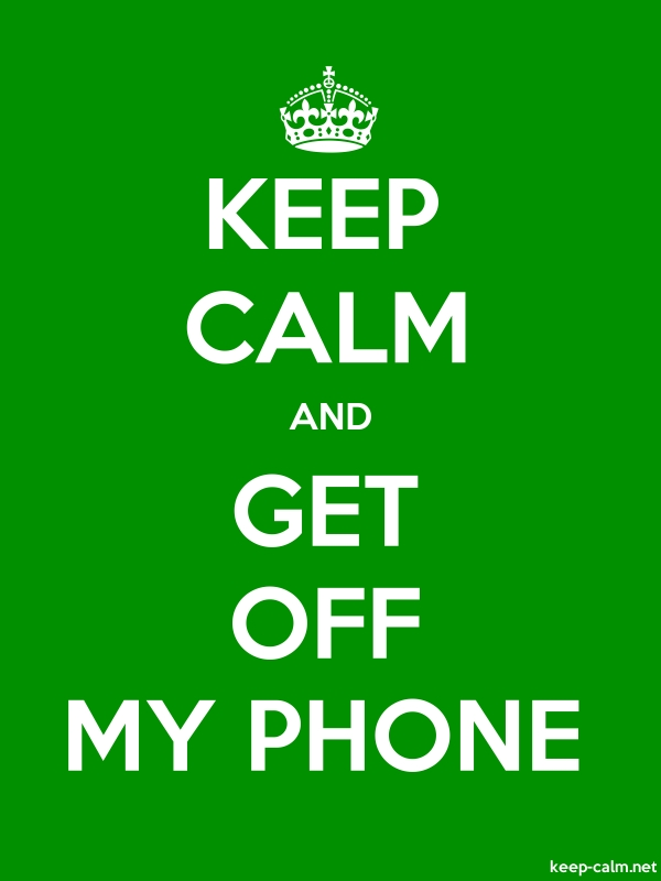 KEEP CALM AND GET OFF MY PHONE - white/green - Default (600x800)