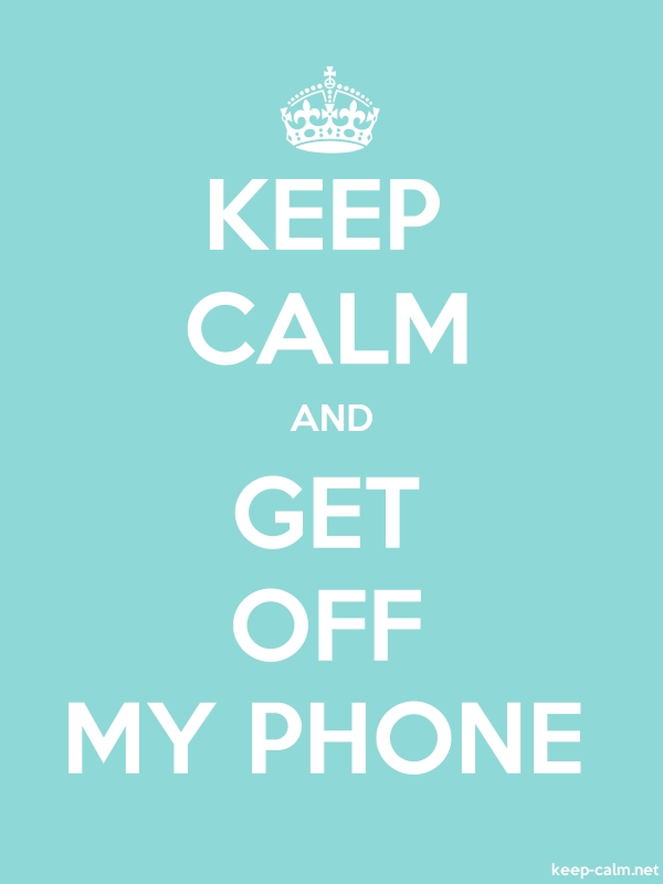 KEEP CALM AND GET OFF MY PHONE - white/lightblue - Default (600x800)