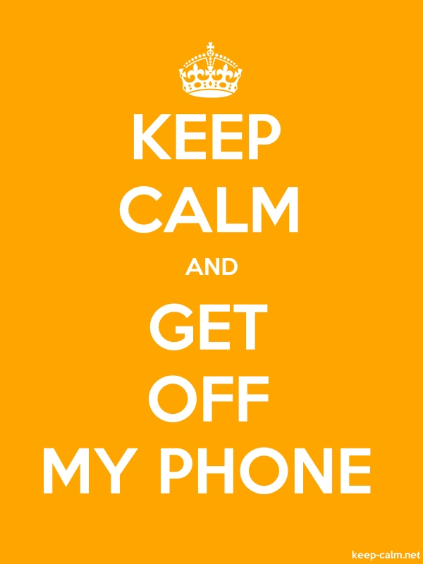 KEEP CALM AND GET OFF MY PHONE - white/orange - Default (600x800)