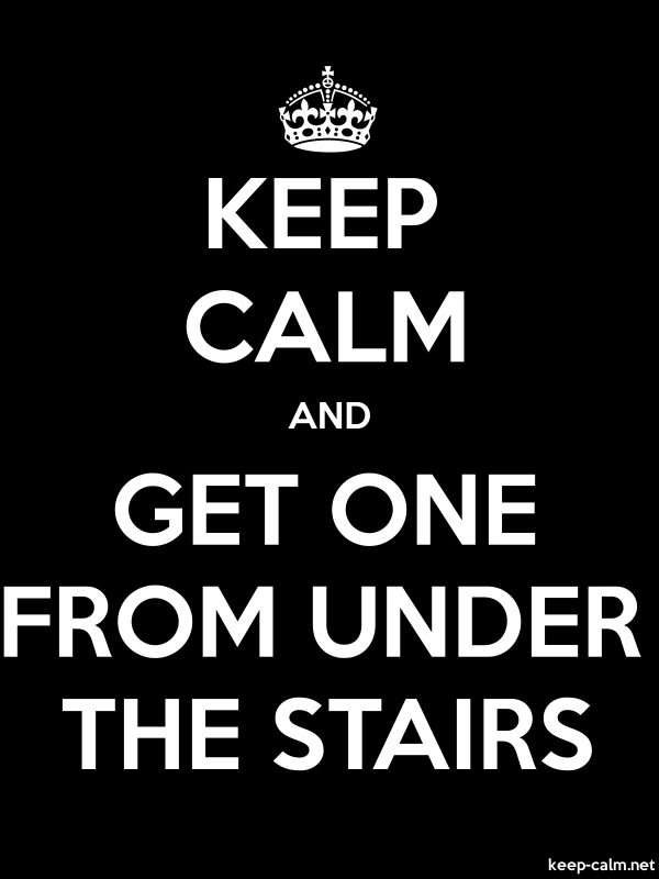 KEEP CALM AND GET ONE FROM UNDER THE STAIRS - white/black - Default (600x800)