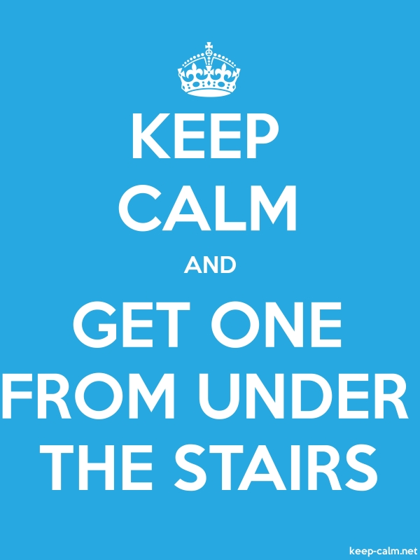 KEEP CALM AND GET ONE FROM UNDER THE STAIRS - white/blue - Default (600x800)