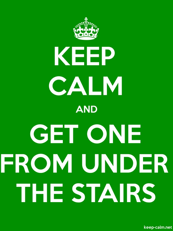 KEEP CALM AND GET ONE FROM UNDER THE STAIRS - white/green - Default (600x800)