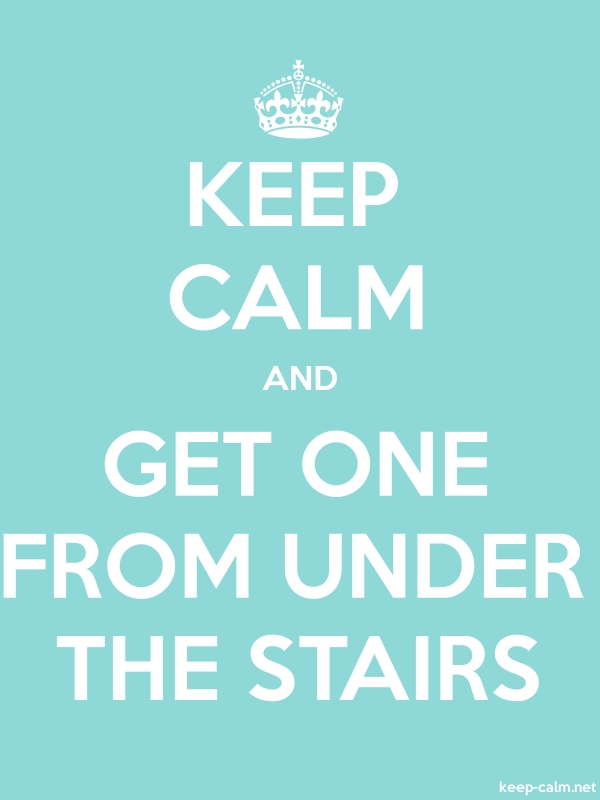 KEEP CALM AND GET ONE FROM UNDER THE STAIRS - white/lightblue - Default (600x800)