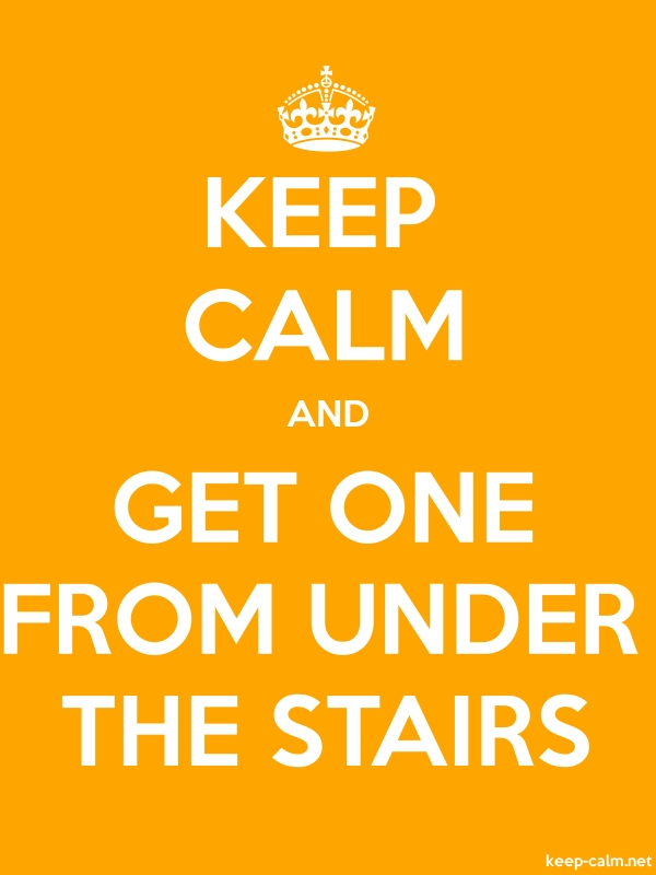 KEEP CALM AND GET ONE FROM UNDER THE STAIRS - white/orange - Default (600x800)