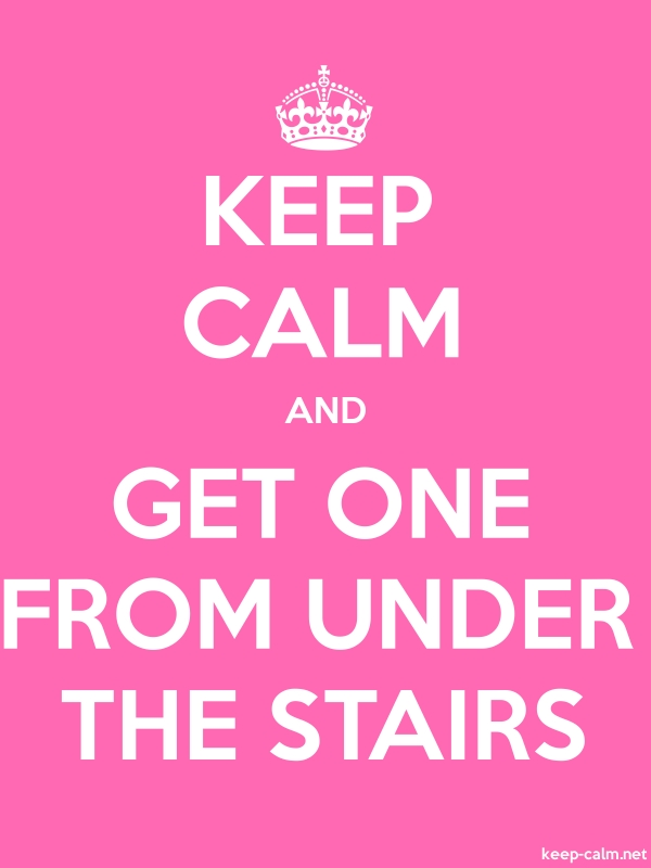 KEEP CALM AND GET ONE FROM UNDER THE STAIRS - white/pink - Default (600x800)