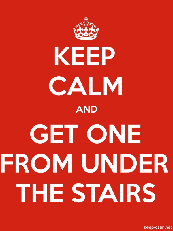 KEEP CALM AND GET ONE FROM UNDER THE STAIRS - white/red - Default (600x800)