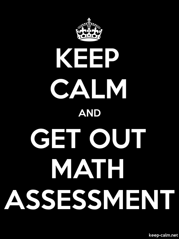 KEEP CALM AND GET OUT MATH ASSESSMENT - white/black - Default (600x800)