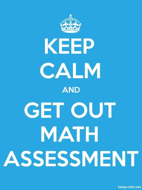 KEEP CALM AND GET OUT MATH ASSESSMENT - white/blue - Default (600x800)