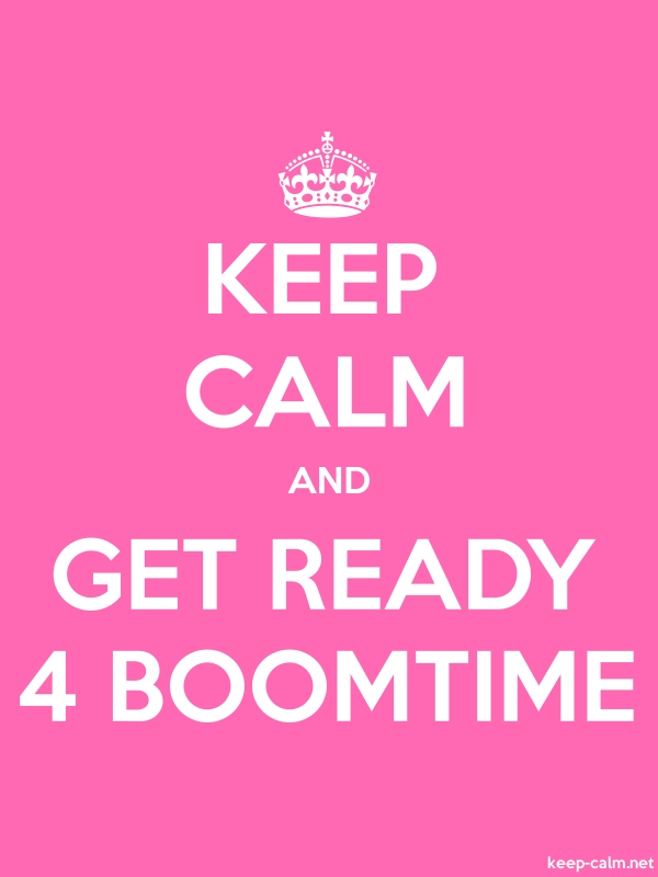 KEEP CALM AND GET READY 4 BOOMTIME - white/pink - Default (600x800)