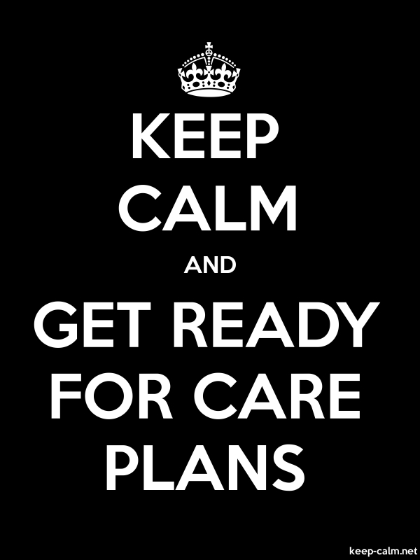 KEEP CALM AND GET READY FOR CARE PLANS - white/black - Default (600x800)