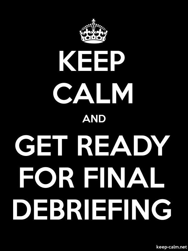 KEEP CALM AND GET READY FOR FINAL DEBRIEFING - white/black - Default (600x800)