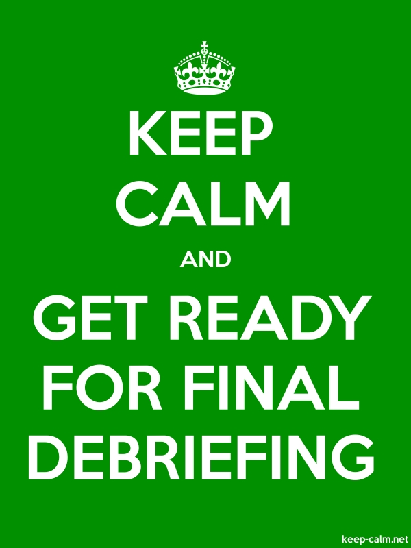 KEEP CALM AND GET READY FOR FINAL DEBRIEFING - white/green - Default (600x800)