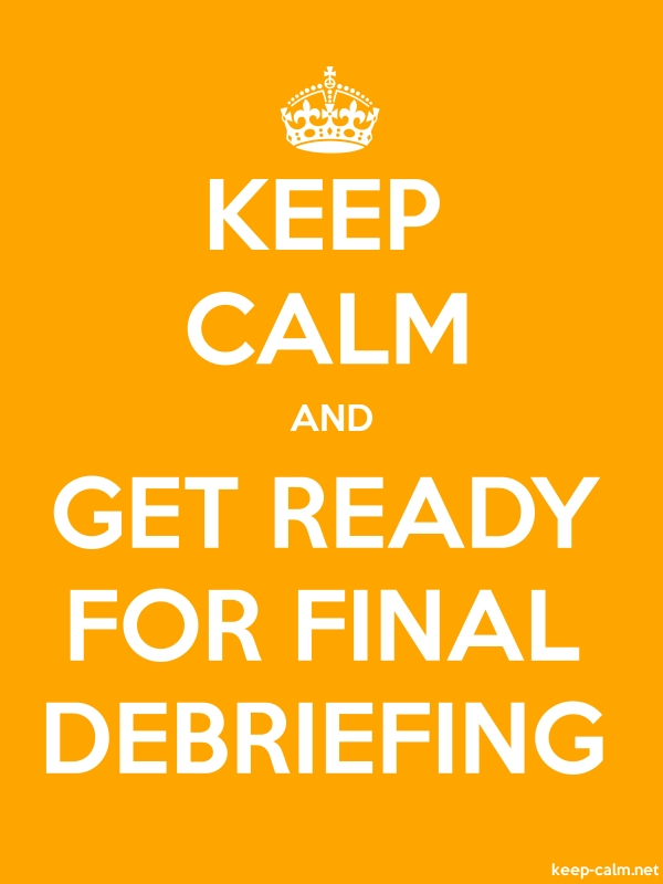 KEEP CALM AND GET READY FOR FINAL DEBRIEFING - white/orange - Default (600x800)