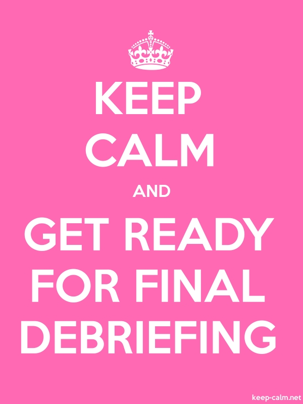 KEEP CALM AND GET READY FOR FINAL DEBRIEFING - white/pink - Default (600x800)