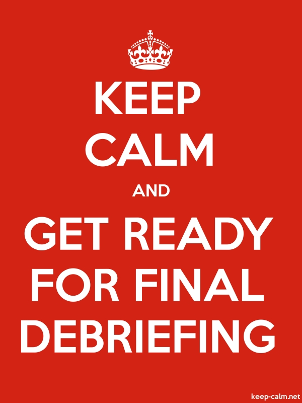 KEEP CALM AND GET READY FOR FINAL DEBRIEFING - white/red - Default (600x800)