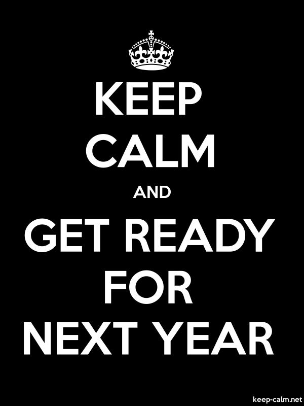 KEEP CALM AND GET READY FOR NEXT YEAR - white/black - Default (600x800)