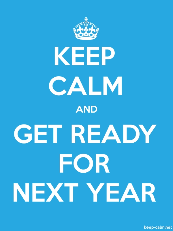 KEEP CALM AND GET READY FOR NEXT YEAR - white/blue - Default (600x800)