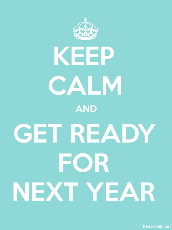 KEEP CALM AND GET READY FOR NEXT YEAR - white/lightblue - Default (600x800)