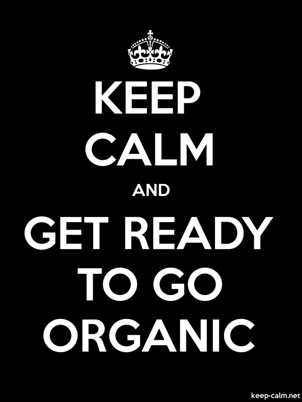 KEEP CALM AND GET READY TO GO ORGANIC - white/black - Default (600x800)