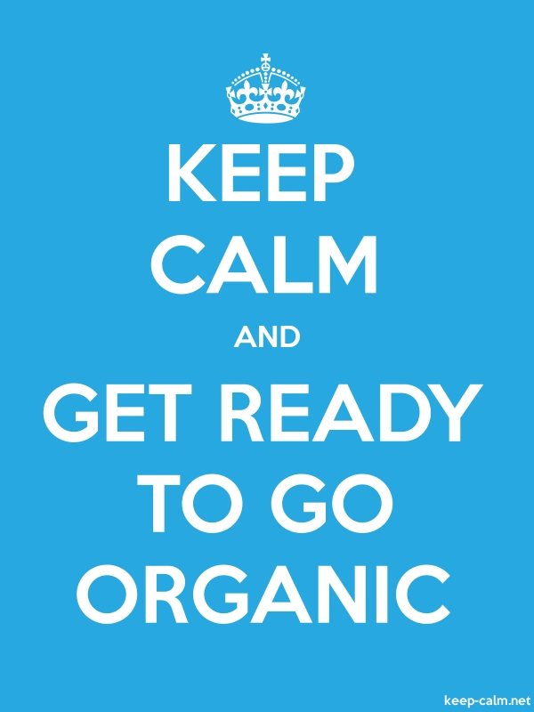 KEEP CALM AND GET READY TO GO ORGANIC - white/blue - Default (600x800)