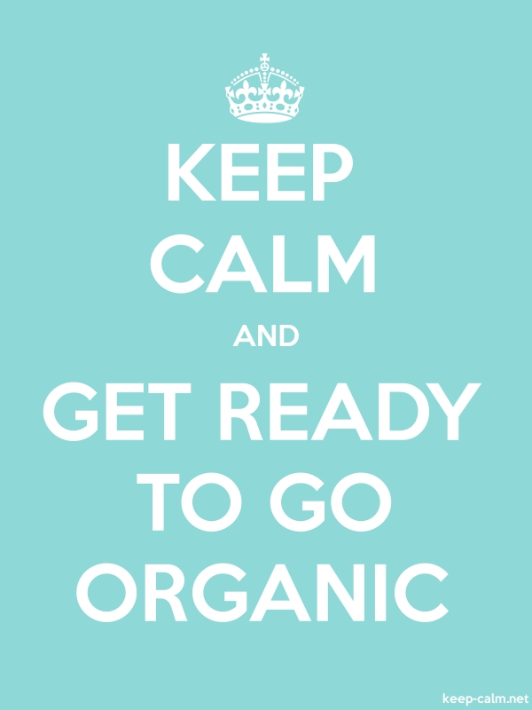KEEP CALM AND GET READY TO GO ORGANIC - white/lightblue - Default (600x800)
