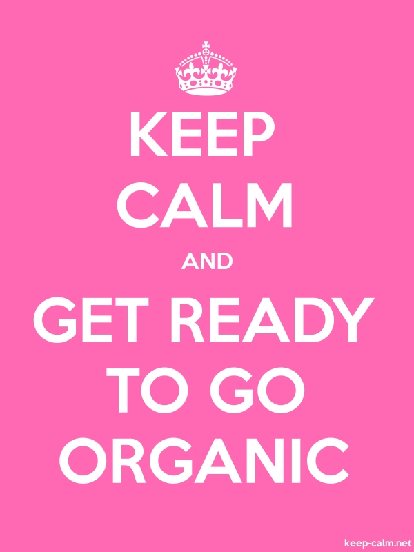 KEEP CALM AND GET READY TO GO ORGANIC - white/pink - Default (600x800)