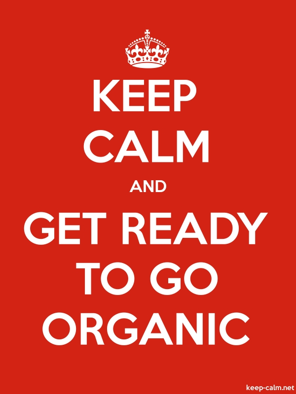 KEEP CALM AND GET READY TO GO ORGANIC - white/red - Default (600x800)