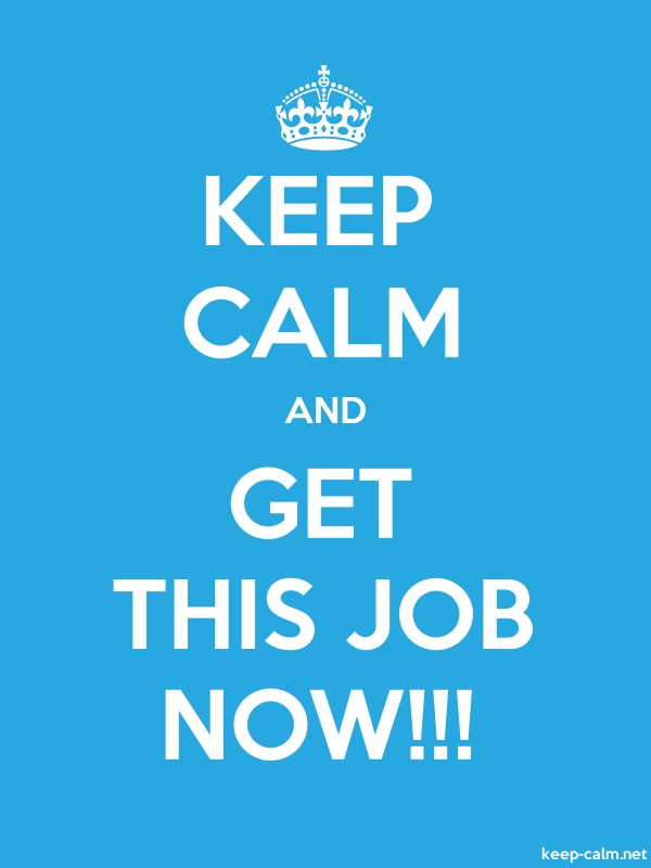 KEEP CALM AND GET THIS JOB NOW!!! - white/blue - Default (600x800)