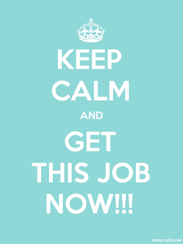 KEEP CALM AND GET THIS JOB NOW!!! - white/lightblue - Default (600x800)