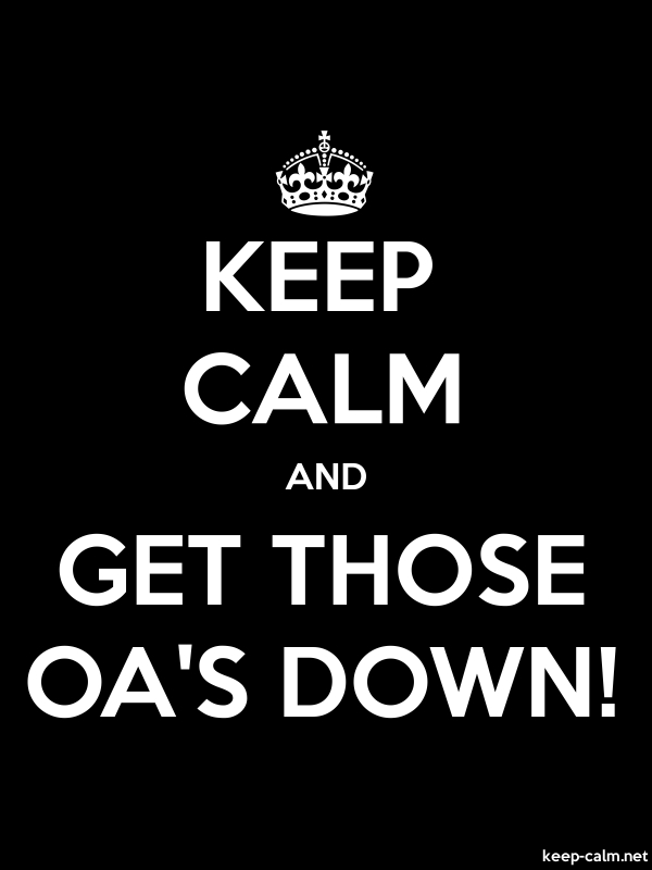 KEEP CALM AND GET THOSE OA'S DOWN! - white/black - Default (600x800)