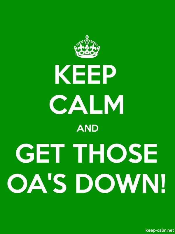 KEEP CALM AND GET THOSE OA'S DOWN! - white/green - Default (600x800)