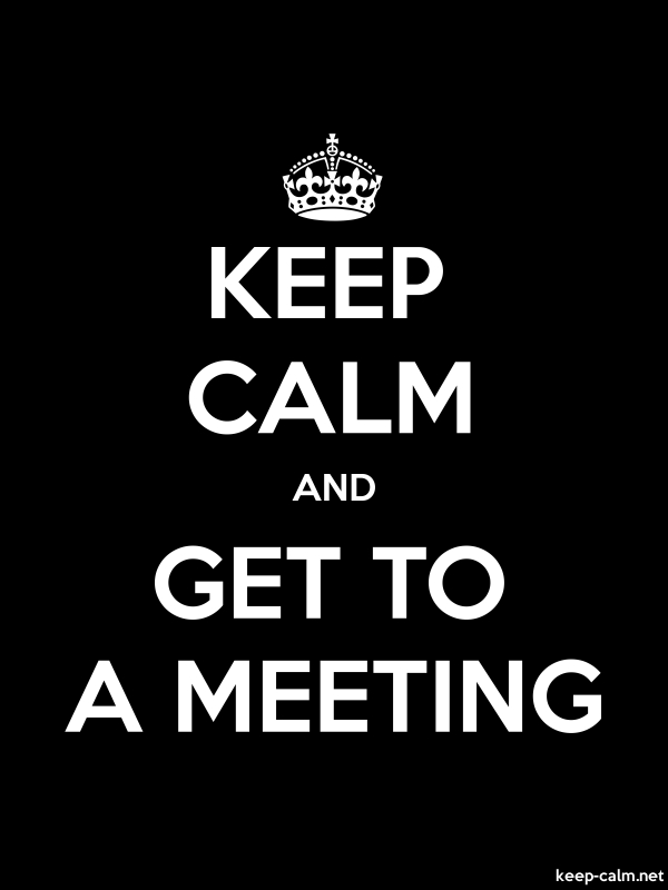 KEEP CALM AND GET TO A MEETING - white/black - Default (600x800)