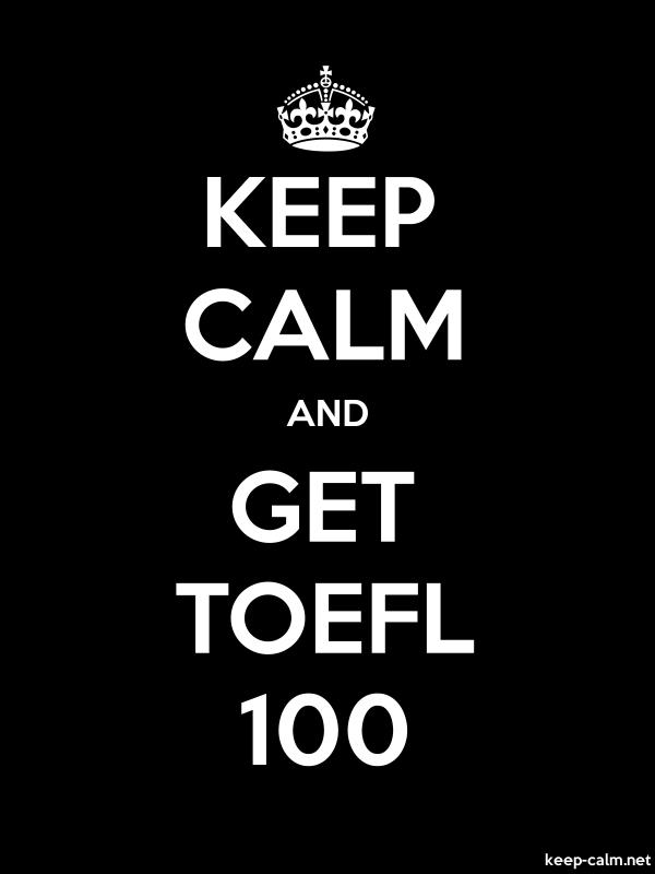 KEEP CALM AND GET TOEFL 100 - white/black - Default (600x800)
