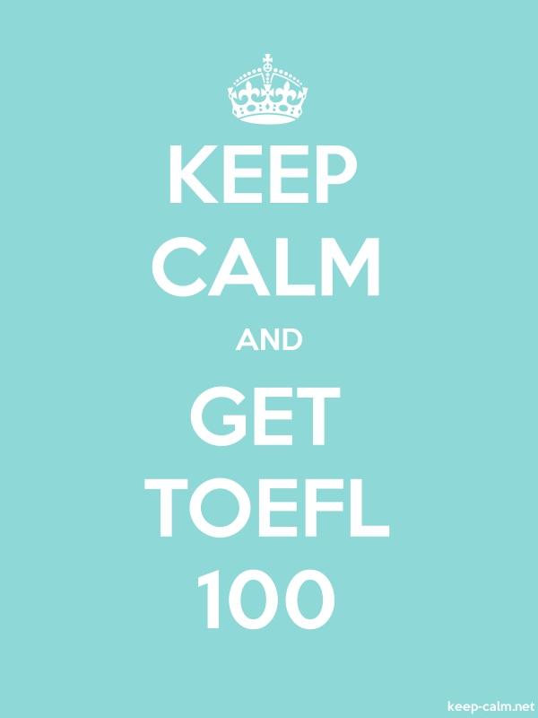 KEEP CALM AND GET TOEFL 100 - white/lightblue - Default (600x800)