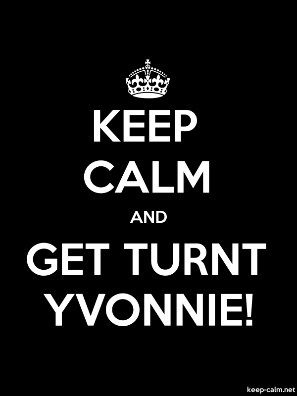 KEEP CALM AND GET TURNT YVONNIE! - white/black - Default (600x800)