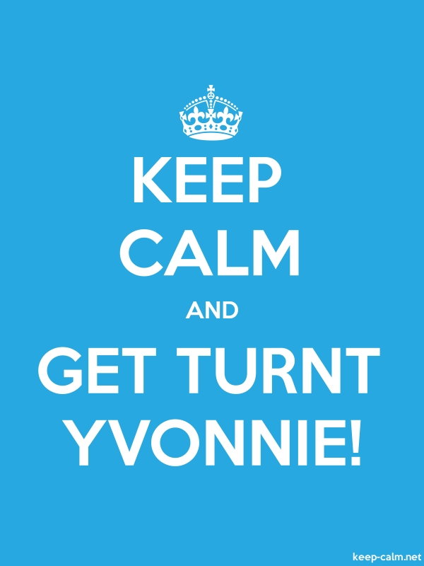 KEEP CALM AND GET TURNT YVONNIE! - white/blue - Default (600x800)