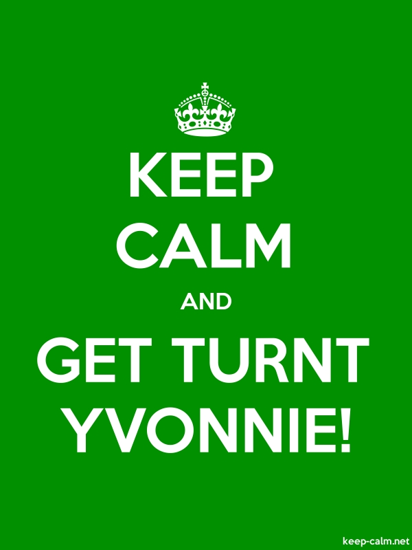 KEEP CALM AND GET TURNT YVONNIE! - white/green - Default (600x800)
