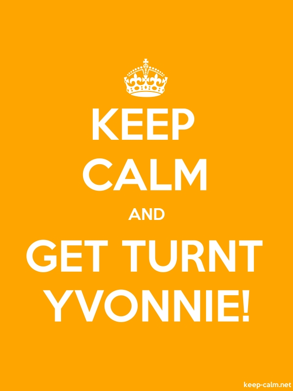 KEEP CALM AND GET TURNT YVONNIE! - white/orange - Default (600x800)