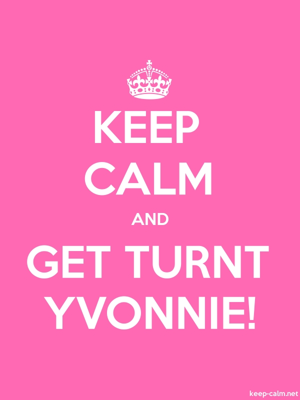 KEEP CALM AND GET TURNT YVONNIE! - white/pink - Default (600x800)