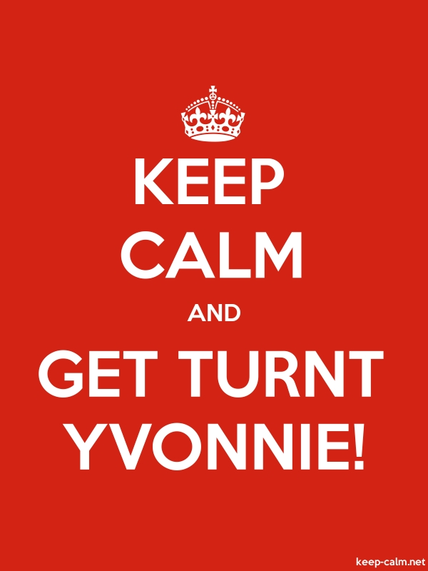 KEEP CALM AND GET TURNT YVONNIE! - white/red - Default (600x800)