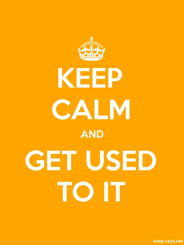 KEEP CALM AND GET USED TO IT - white/orange - Default (600x800)