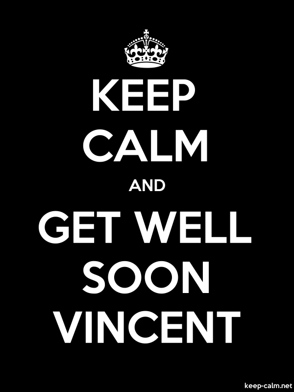 KEEP CALM AND GET WELL SOON VINCENT - white/black - Default (600x800)
