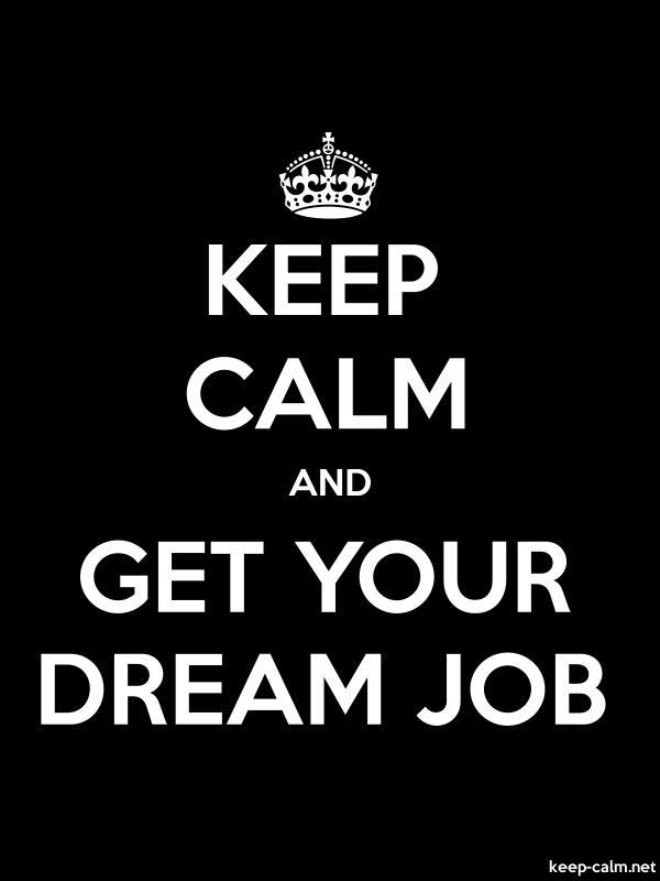 KEEP CALM AND GET YOUR DREAM JOB - white/black - Default (600x800)