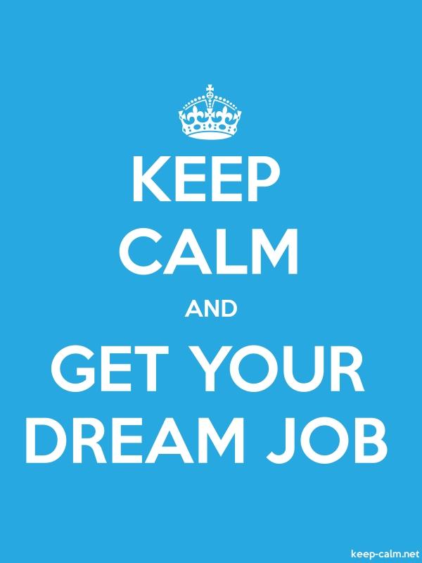 KEEP CALM AND GET YOUR DREAM JOB - white/blue - Default (600x800)