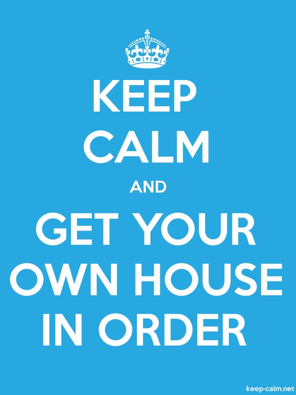 KEEP CALM AND GET YOUR OWN HOUSE IN ORDER - white/blue - Default (600x800)