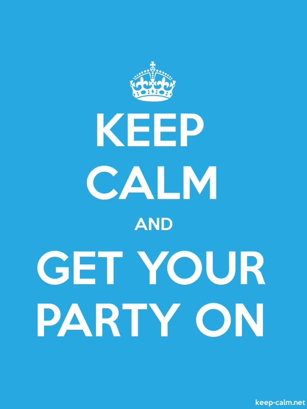 KEEP CALM AND GET YOUR PARTY ON - white/blue - Default (600x800)
